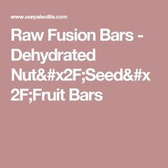 Raw Fusion Bars - Dehydrated Nut/Seed/Fruit Bars