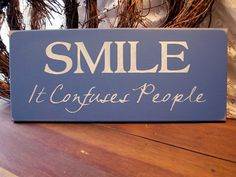 Wood+Sign+Smile+It+Confuses+People+Funny+Plaque+by+CountryWorkshop,+$16.95