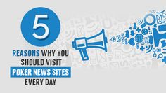 Five Reasons Why You Should Visit Poker News Sites Every Day