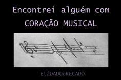 Para os corações que pulsam música...