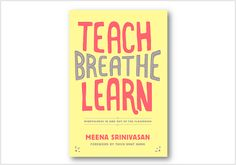 If the students and teachers at your school were taught to be more mindful -- to focus more clearly, calm themselves when powerful emotions arise, and respond thoughtfully when quick decisions must be made -- school would be different. Calmer. Healthier. Meena Srinivasan's brand-new book can help you make that happen.