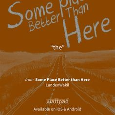"I'm reading ""Some Place Better than Here"" on #Wattpad. http://wattpad.com/85563254?utm_source=ios&utm_content=share_quote #teenfiction #quote"