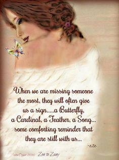When we are missing someone the most, they will often give us a sign.a butterfly, a cardinal, a feather, a song. some comforting reminder that they are still with us. Heaven Quotes, Love Quotes, Inspirational Quotes, Motivational, Joel Osteen, Be My Hero, Sympathy Quotes, Eulogy Quotes, Qoutes