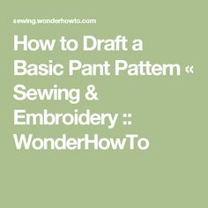 How to Draft a Basic Pant Pattern « Sewing & Embroidery :: WonderHowTo