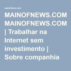 MAINOFNEWS.COM | Trabalhar na Internet sem investimento | Sobre companhia