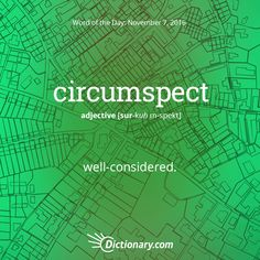 Dictionary.com's Word of the Day - circumspect - well-considered: circumspect ambition.