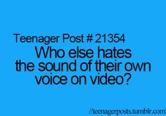 I hate the sound of my voice on video.