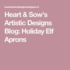 Heart & Sow's Artistic Designs Blog: Holiday Elf Aprons