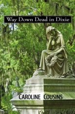 Way Down Dead in Dixie, third book by Caroline Cousins, set on Edisto Island, South Carolina.