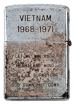 """Vietnam Let Me Win Your Heart and Mind or I'll Burn Your God Damn Hut Down. Zippo from Bradford Edwards' book """"Vietnam Zippos."""" <-Found a similar lighter from belonging to an H.Layman in my grandma's old sewing box the other day. Vietnam Veterans, Vietnam War, Vietnam History, Non Plus Ultra, Zippo Lighter, Heart And Mind, Military History, Military Humor, Cold War"""