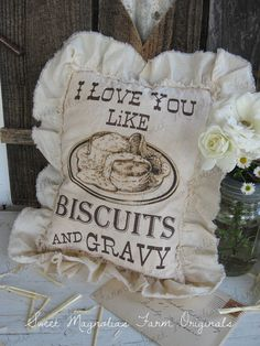 "Farmhouse Sawdust Pillow "" I Love You Like Biscuits And Gravy "" Southern Saying Ruffled Farm House Style Country Cottage Chic Home Decor on Etsy, $18.00"