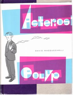 Asterios Polyp by David Mazzucchelli. Graphic novel.