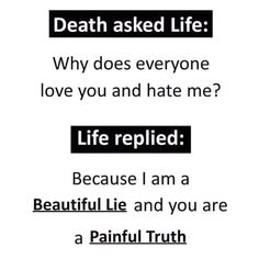 Truth - death asked life : why does everyone love you and hate me ? Real Life Quotes, Reality Quotes, True Quotes, Funny Quotes, Qoutes, Heartfelt Quotes, Heartbroken Quotes, Girly Quotes, Attitude Quotes