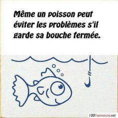 Even a fish can avoid problems if he keeps his mouth closed.....