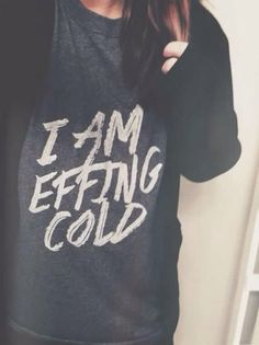 I Am Effing Cold shirt, $44.00 from obviously chic boutique. www.obviouslychic.com/collections