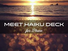 "I created ""Meet Haiku Deck for iPhone"" with Haiku Deck, presentation software that's simple, beautiful, and fun."