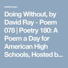 Doing Without, by David Ray - Poem 078 | Poetry 180: A Poem a Day for American High Schools, Hosted by Billy Collins, U.S. Poet Laureate, 2001-2003 (Poetry and Literature, Library of Congress)