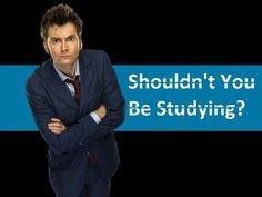 shouldn't you be studying? David Tennant