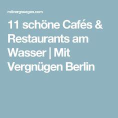 11 schöne Cafés & Restaurants am Wasser | Mit Vergnügen Berlin Cafe Restaurant, Restaurant Am Wasser, Cities In Germany, Germany Travel, Berlin Spree, Berlin Cafe, Travel Around Europe, Restaurants, Study Abroad