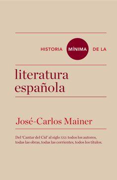 Historia mínima de la literatura española / José-Carlos Mainer. El Colegio de México ; Turner, 2014