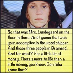 One of the best quotes ever. I love Fargo. Happy Movie, Movie Tv, Brothers Movie, Coen Brothers, Fargo Tv Series, Fargo 1996, Great Comedies, Clever Quotes, Cult Movies