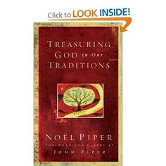Treasuring God in Our Traditions: Noel Piper, John Piper: 9781581345087: Amazon.com: Books