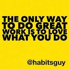 The only way to do great work is to love what you do - quote by #stevejobs