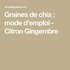 Graines de chia : mode d'emploi - Citron Gingembre