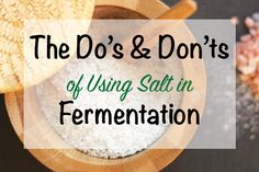 The Do's and Don'ts of Using Salt in Fermentation. Salt can either make your fermented foods more nutrient rich or it can inhibit fermentation.