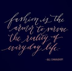 """""""Fashion is the armor to survive the reality of everyday life"""" - Bill Cunningham"""