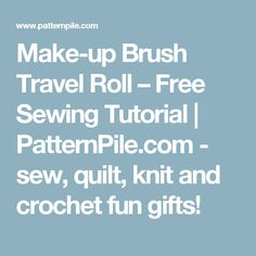 Make-up Brush Travel Roll – Free Sewing Tutorial | PatternPile.com - sew, quilt, knit and crochet fun gifts!