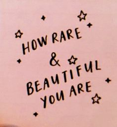 How rare and beautiful you are...