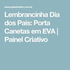 Lembrancinha Dia dos Pais: Porta Canetas em EVA | Painel Criativo