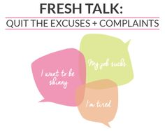 Fresh Talk: Quit The Excuses + Complaints! If you're unhappy about something, it's time to do something about it! #happy #life #quit #noexcuses #nocomplaints #live #justdoit #dosomething #beproactive http://www.prettyandfresh.com/2014/06/02/fresh-talk-quit-the-excuses-complaints/