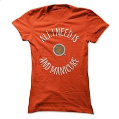 All I Need Is Coffee And Manicure - #shirt #make your own t shirts. MORE INFO => https://www.sunfrog.com/LifeStyle/All-I-Need-Is-Coffee-And-Manicure-Ladies.html?60505