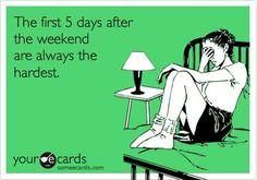 The first 5 days after the weekend are always the hardest. #DaysOfTheWeek