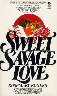 My first romance novels were Rosemary Rogers's Sweet Savage Love and Dark Fires...Still love them!