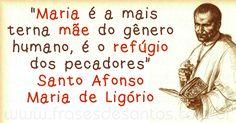 """""""Maria é a mais terna mãe do gênero humano, é o refúgio dos pecadores."""" Santo Afonso Maria de Ligório #Maria #mãe #SantoAfonso"""