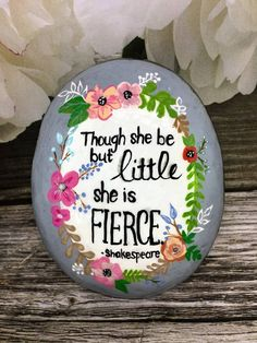 Rock Painting Ideas Discover Though she be but little she is FIERCE Shakespeare quote hand painted rock sealed in resin unique gift idea Pebble Painting, Pebble Art, Stone Painting, Diy Painting, Painting Flowers, Rock Painting Patterns, Rock Painting Ideas Easy, Rock Painting Designs, Paint Ideas