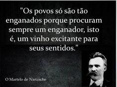 Os povos só são tão enganados porque procuram sempre um enganador, isto é, um vinho excitante para seus sentidos. Contanto que possam obter esse vinho, contentam-se com pão de má qualidade. A embriaguez lhes interessa mais que a alimentação - está é a isca com que sempre se deixam pescar!(...) Os povos obedecem sempre e vão mais longe ainda com a condição de poder embriagar-se!  Nietzsche - Aurora Friedrich Nietzsche, Aurora, Bait, Far Away, Wine, Thoughts, Frases, The Thinker, Northern Lights