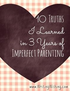 10 Truths I Learned in 3 Years of Imperfect Parenting by Writing, Wishing