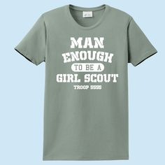 Man Enough to be a Girl Scout Personalized Shirt