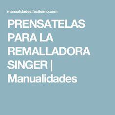 PRENSATELAS PARA LA REMALLADORA SINGER | Manualidades
