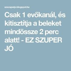 Csak 1 evőkanál, és kitisztítja a beleket mindössze 2 perc alatt! - EZ SZUPER JÓ Natural Teething Remedies, Natural Remedies, Health And Wellness, Health Fitness, Healthy Detox, Health Center, Herbal Remedies, Smoothie Recipes, Herbalism