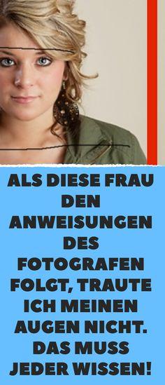 Als diese Frau den Anweisungen des Fotografen folgt, traute ich meinen Augen nicht. Das muss jeder wissen!