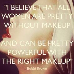 I believe that all women are pretty without makeup and can be pretty powerful with the right makeup.my girl Bobbi Brown! Bobbi Brown, No Ordinary Girl, Makeup Quotes, Brow Quotes, Makeup Meme, Funny Makeup, Makeup Artist Quotes, Eye Makeup, Beauty Makeup