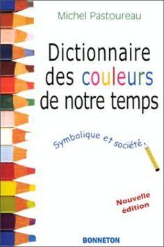 Dictionnaire des couleurs de notre temps : symbolique et societé / Michel Pastoureau