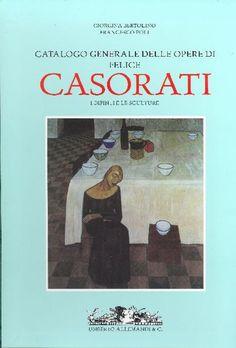 CASORATI - Bertolino Giorgina, Poli Francesco, Catalogo generale delle opere di Felice Casorati. Torino,  Allemandi  (Archivi di Aarte Contemporanea),  2004