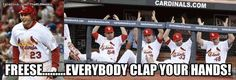 Freese... EVERYBODY CLAP YOUR HANDS.