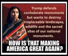 DJT defends Confederate statues-destroys wildlife & sacred sites.